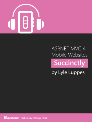 ASP.NET MVC 4 Mobile Websites Succinctly by Lyle Luppes