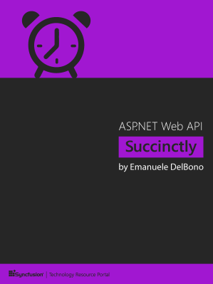 ASP.NET Web API Succinctly by Emanuele DelBono
