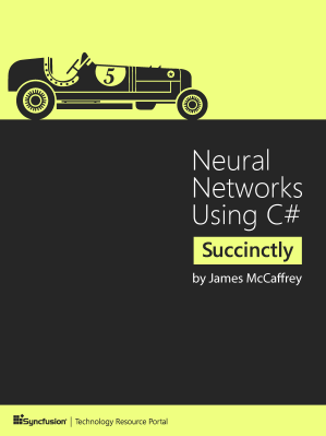 Neural Networks Using C# Succinctly by James McCaffrey