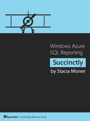 Windows Azure SQL Reporting Succinctly by Stacia Misner