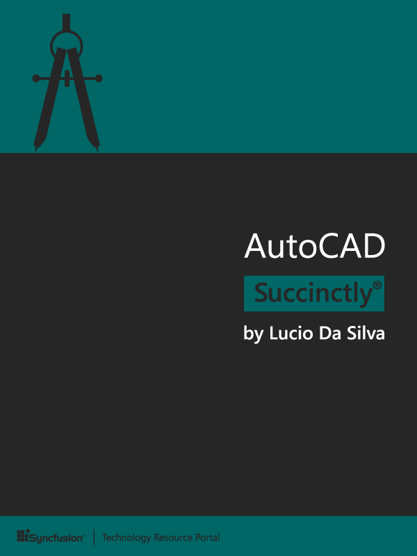 AutoCAD Succinctly by Lucio Da Silva