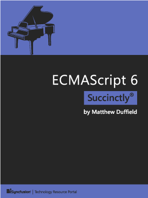 ECMAScript 6 Succinctly by Matthew Duffield