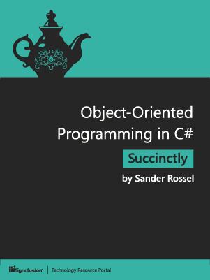 Object-Oriented Programming in C# Succinctly by Sander Rossel