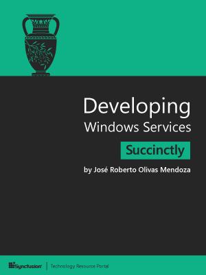 Developing Windows Services Succinctly by José Roberto Olivas Mendoza